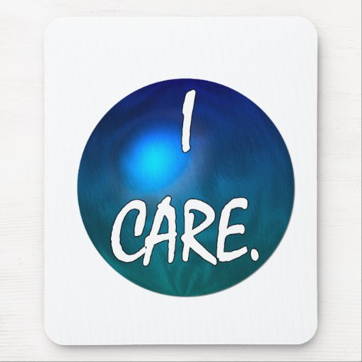 """I care.  """"I care"""" in white text on blue green glob Mouse Pads"""