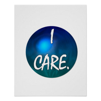 "I care.  ""I care"" in white text on blue green glob Posters"
