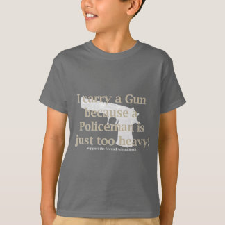 I carry a Gun Because a policeman is just to Heavy T-Shirt