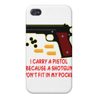 I Carry A Pistol A Shotgun Won t Fit In My Pocket iPhone 4 Cases