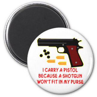 I Carry A Pistol A Shotgun Won't Fit In My Purse Magnet
