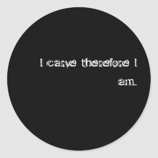I carve therefore I am. Classic Round Sticker