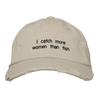 I catch more women than fish embroidered hats