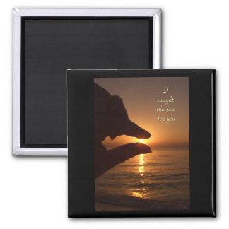 I caught the sun for you 2 inch square magnet