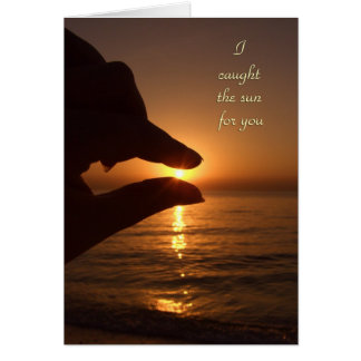 I caught the sun for you card