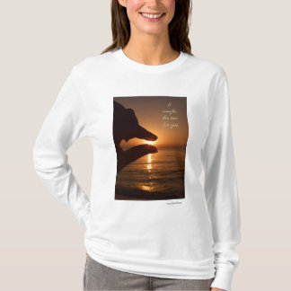 I caught the sun for you T-Shirt