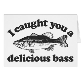 I Caught You A Delicious Bass Card