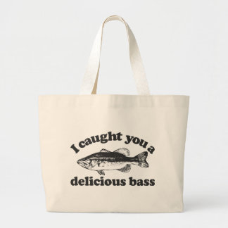 I Caught You A Delicious Bass Large Tote Bag