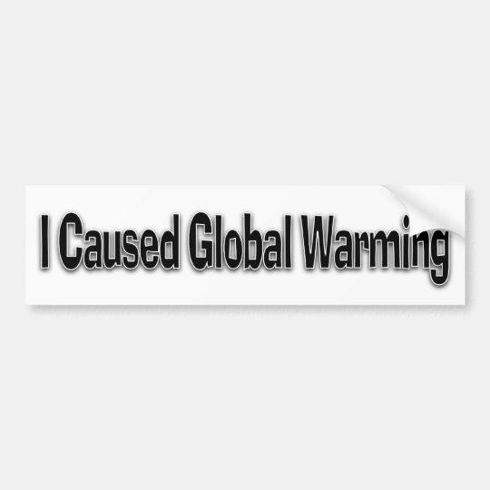 I Caused Global Warming Bumper Sticker