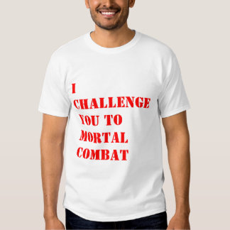 i challenge you to mortal combat t-shirt