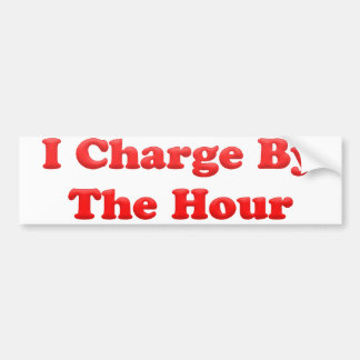 I Charge By the Hour Bumper Sticker