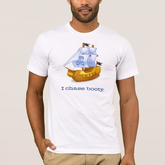 I chase booty T-Shirt