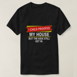 I childproofed my house... T-Shirt