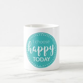 """I Choose Happy Today"" Mug"