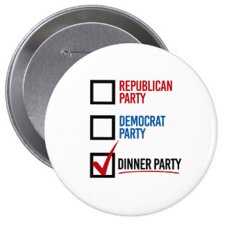 I choose the Dinner Party - -  Pinback Button