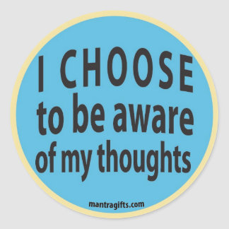 I CHOOSE TO BE AWARE OF MY THOUGHTS STICKERS