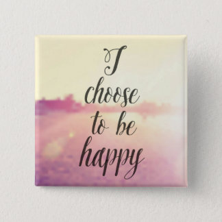 I Choose To Be Happy Button