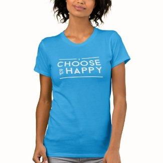 I Choose to be Happy Tee