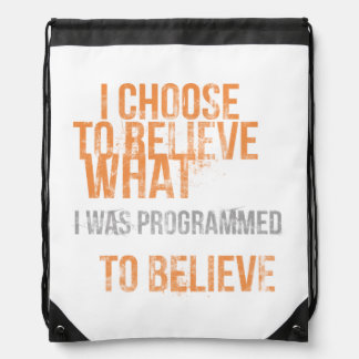 I choose to believe what I was programmed to belie Drawstring Bag