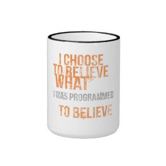 I choose to believe what I was programmed to belie Ringer Mug