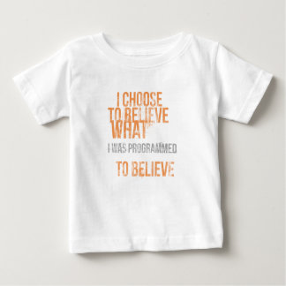 I choose to believe what I was programmed to belie Shirt