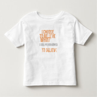 I choose to believe what I was programmed to belie Toddler T-shirt