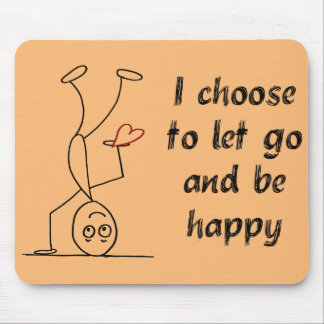 I choose to let go and be happy mouse pad
