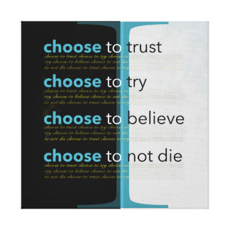I Choose To Trust, To Try, To Believe, Not Die Gallery Wrap Canvas