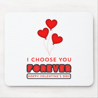 I choose you Forever - Happy Valentine's Day Mouse Pad