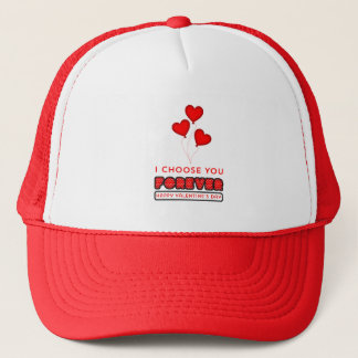 I choose you Forever - Happy Valentine's Day Trucker Hat