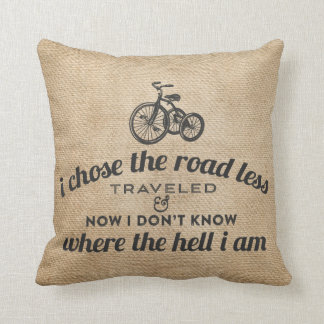 I Chose the Road Less Traveled Burlap Funny Throw Pillow