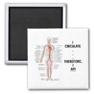 I Circulate . . . Therefore, I Am (Circulation) Fridge Magnet