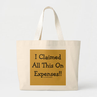 I Claimed All This On Expenses!! Large Tote Bag