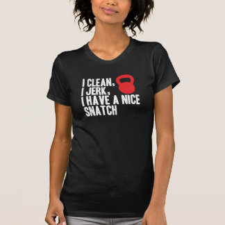 I Clean, I Jerk, and I Have A Nice Snatch T-Shirt