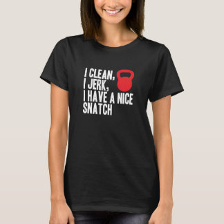 I Clean, I Jerk, and I Have A Nice Snatch t-shirts