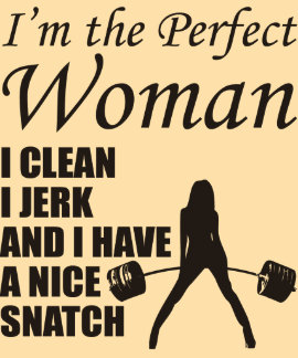 I Clean, I Jerk, and I Have A Nice Snatch Tshirts