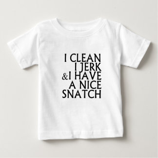 I Clean I Jerk I Have a Nice Snatch T Shirts.png Baby T-Shirt