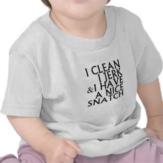 I Clean I Jerk I Have a Nice Snatch T Shirts.png