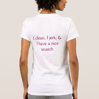 I clean, I jerk... T-shirt