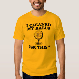 I Cleaned My Balls For This T Shirt