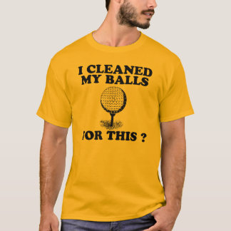 I Cleaned My Balls For This T-Shirt