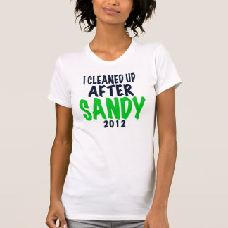 I CLEANED UP AFTER SANDY, 2012 T-Shirt
