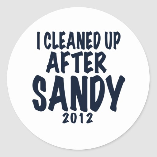 I Cleaned Up After Sandy, Hurricane Sandy gifts Round Stickers
