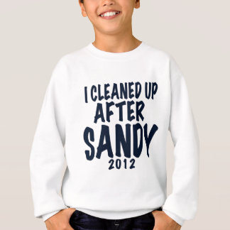 I Cleaned Up After Sandy, Hurricane Sandy gifts Sweatshirt