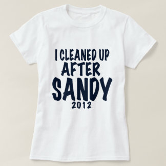 I Cleaned Up After Sandy, Hurricane Sandy gifts T-Shirt