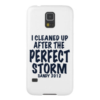 I Cleaned Up After the Perfect Storm, Sandy 2012, Cases For Galaxy S5
