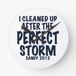 I Cleaned Up After the Perfect Storm, Sandy 2012, Round Wall Clock