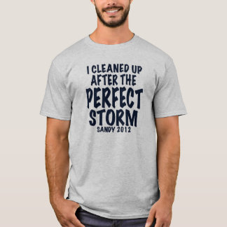 I Cleaned up After the Perfect Storm, Sandy 2012 T-Shirt
