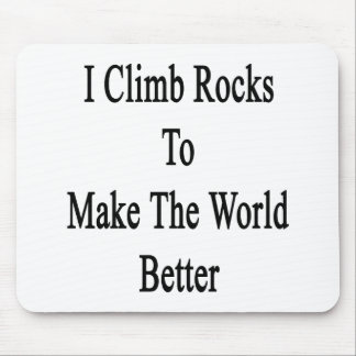 I Climb Rocks To Make The World Better Mouse Pads