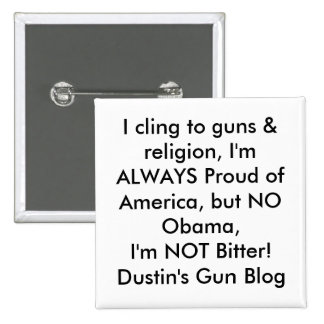 I cling to guns religion I m ALWAYS Proud of Pinback Button